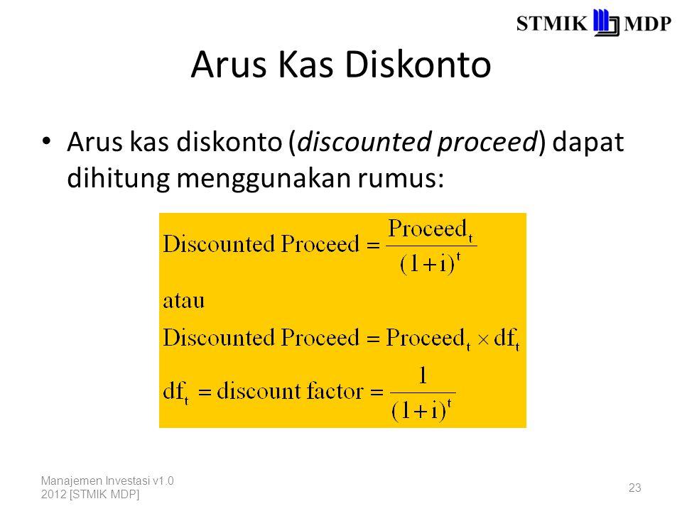 Arus Kas Diskonto Arus kas diskonto (discounted proceed) dapat dihitung menggunakan rumus: Manajemen Investasi v1.0 2012 [STMIK MDP]